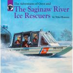 "The Adventures of Onyx and ""The Saginaw River Ice Rescuers"" by Tyler Benson- (Book #8)"