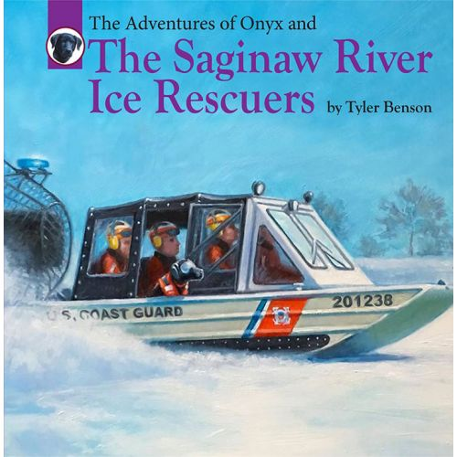 """The Adventures of Onyx and """"The Saginaw River Ice Rescuers"""" by Tyler Benson- (Book #8)"""